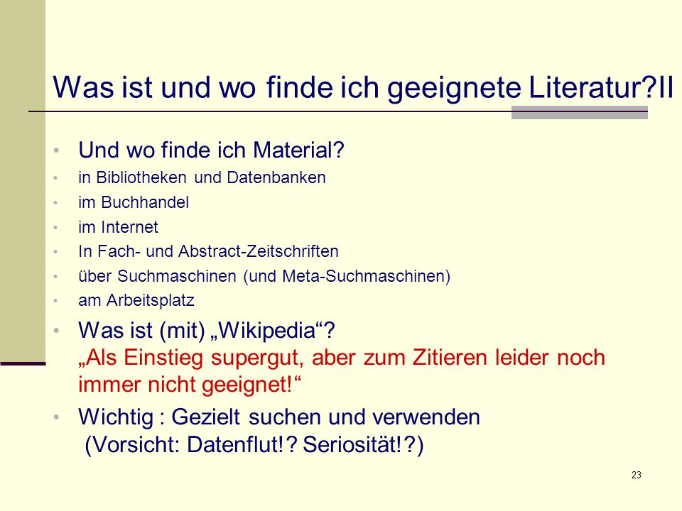 23 Was ist und wo finde ich geeignete Literatur?II Und wo finde ich Material? in Bibliotheken und Datenbanken im Buchhandel im Internet In Fach- und A