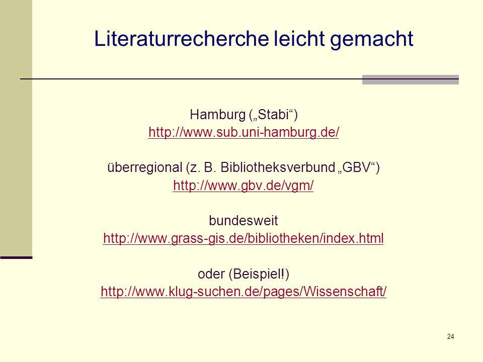 """24 Literaturrecherche leicht gemacht Hamburg (""""Stabi"""") http://www.sub.uni-hamburg.de/ überregional (z. B. Bibliotheksverbund """"GBV"""") http://www.gbv.de/"""