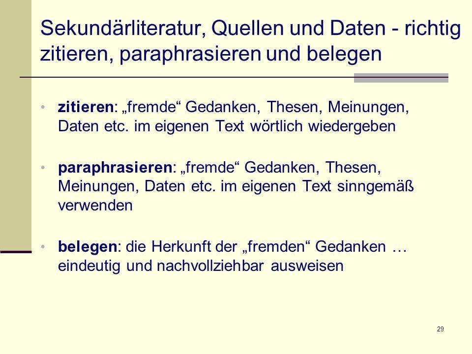 """29 Sekundärliteratur, Quellen und Daten - richtig zitieren, paraphrasieren und belegen zitieren: """"fremde Gedanken, Thesen, Meinungen, Daten etc."""