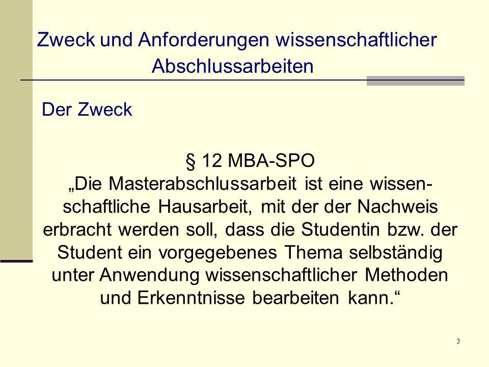 """3 Zweck und Anforderungen wissenschaftlicher Abschlussarbeiten Der Zweck § 12 MBA-SPO """"Die Masterabschlussarbeit ist eine wissen- schaftliche Hausarbeit, mit der der Nachweis erbracht werden soll, dass die Studentin bzw."""