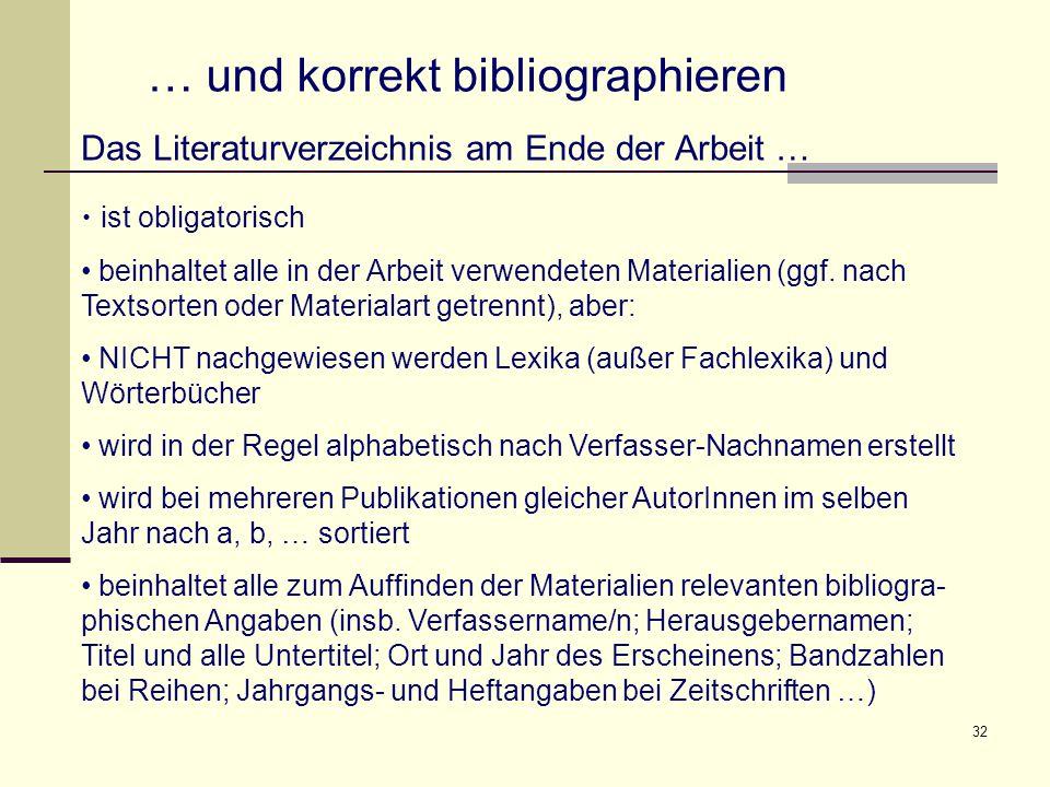 32 … und korrekt bibliographieren Das Literaturverzeichnis am Ende der Arbeit … ist obligatorisch beinhaltet alle in der Arbeit verwendeten Materialien (ggf.