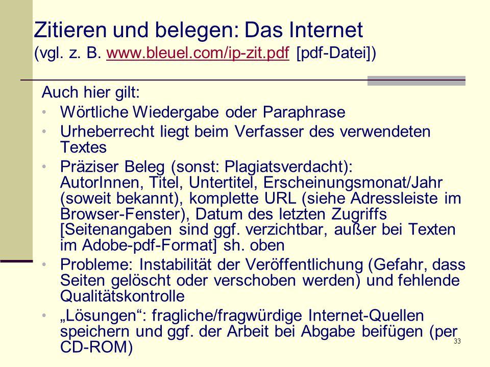 33 Zitieren und belegen: Das Internet (vgl. z. B. www.bleuel.com/ip-zit.pdf [pdf-Datei])www.bleuel.com/ip-zit.pdf Auch hier gilt: Wörtliche Wiedergabe