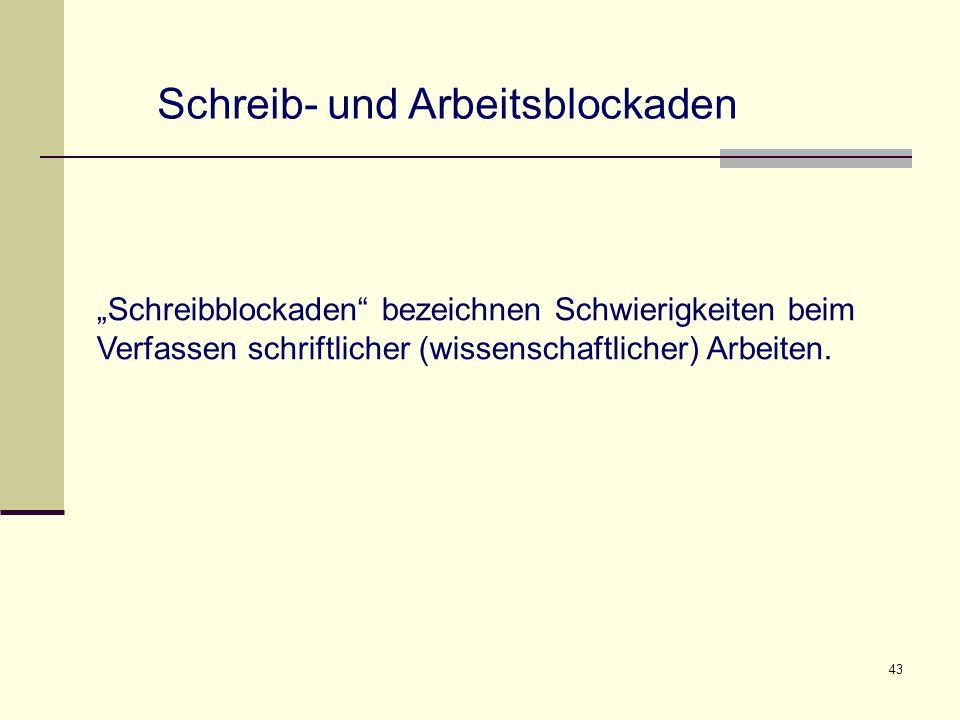 """43 """"Schreibblockaden bezeichnen Schwierigkeiten beim Verfassen schriftlicher (wissenschaftlicher) Arbeiten."""