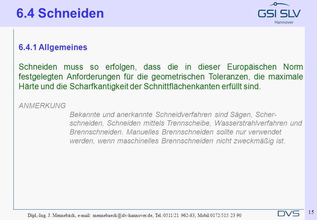 Dipl,-Ing. J. Mennebäck, e-mail: mennebaeck@slv-hannover.de, Tel.:0511/21 962-83, Mobil:0172/515 23 90 15 6.4.1 Allgemeines Schneiden muss so erfolgen