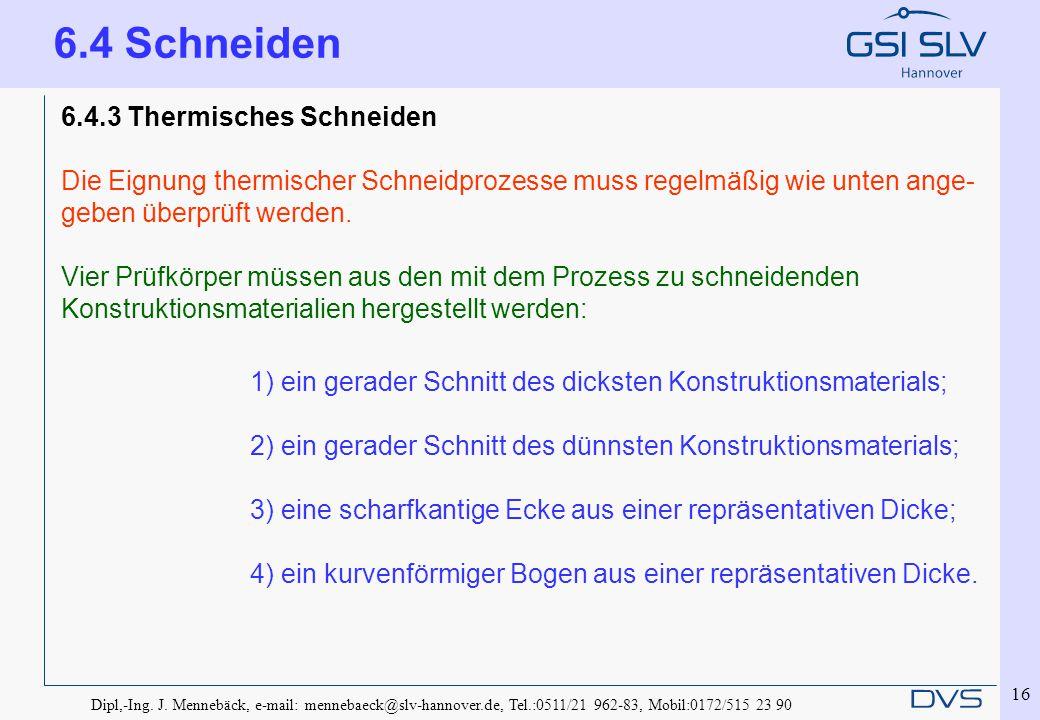 Dipl,-Ing. J. Mennebäck, e-mail: mennebaeck@slv-hannover.de, Tel.:0511/21 962-83, Mobil:0172/515 23 90 16 6.4.3 Thermisches Schneiden Die Eignung ther