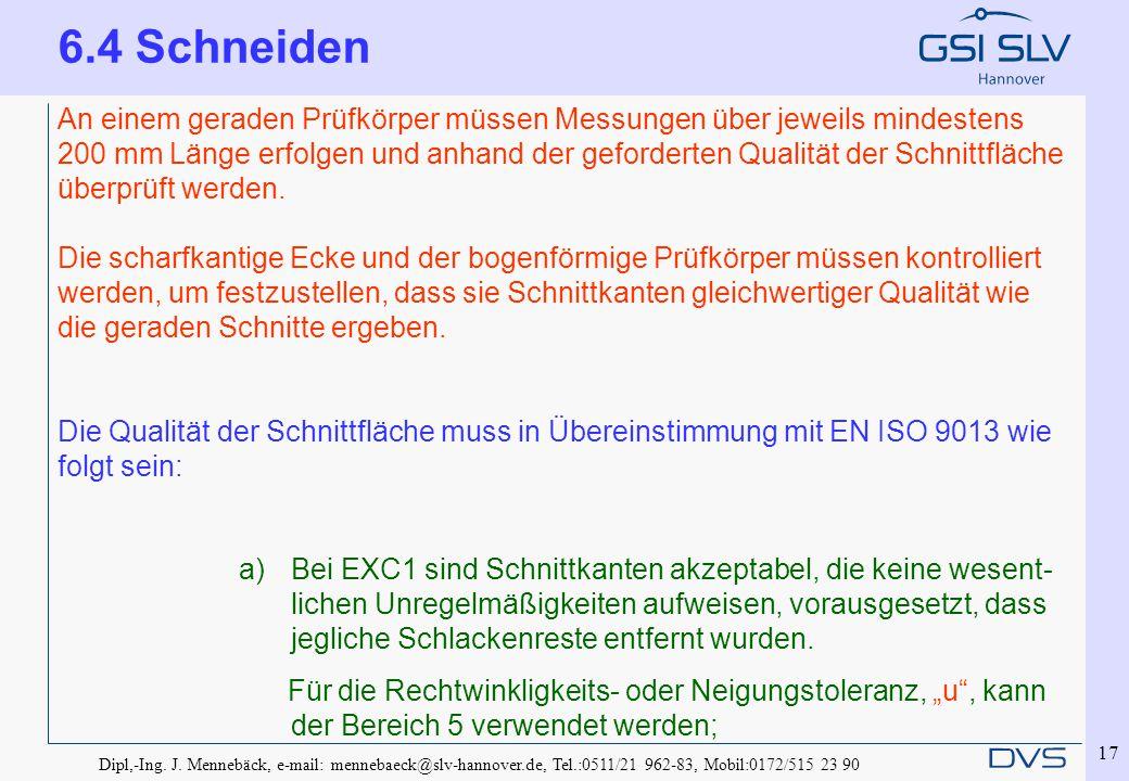 Dipl,-Ing. J. Mennebäck, e-mail: mennebaeck@slv-hannover.de, Tel.:0511/21 962-83, Mobil:0172/515 23 90 17 An einem geraden Prüfkörper müssen Messungen