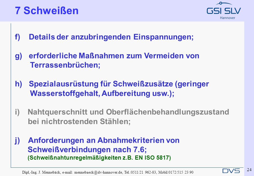 Dipl,-Ing. J. Mennebäck, e-mail: mennebaeck@slv-hannover.de, Tel.:0511/21 962-83, Mobil:0172/515 23 90 24 f) Details der anzubringenden Einspannungen;