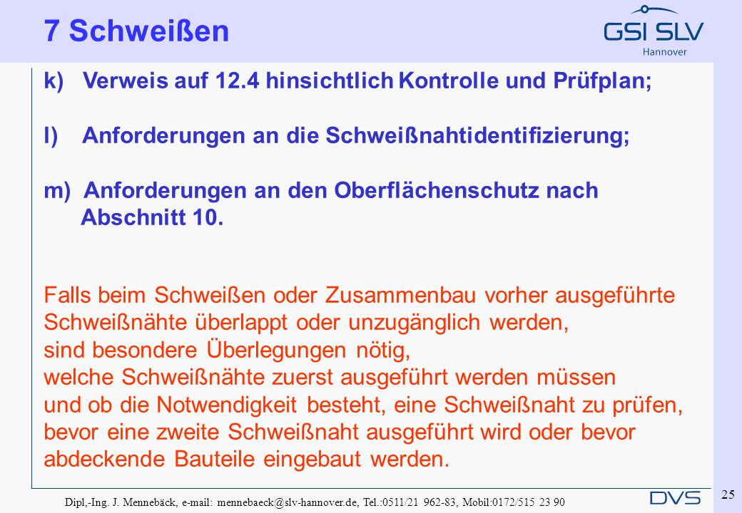 Dipl,-Ing. J. Mennebäck, e-mail: mennebaeck@slv-hannover.de, Tel.:0511/21 962-83, Mobil:0172/515 23 90 25 k) Verweis auf 12.4 hinsichtlich Kontrolle u