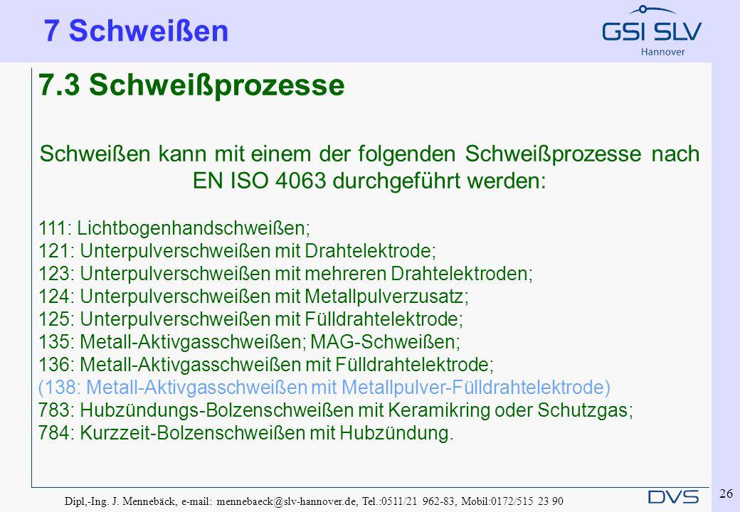 Dipl,-Ing. J. Mennebäck, e-mail: mennebaeck@slv-hannover.de, Tel.:0511/21 962-83, Mobil:0172/515 23 90 26 7.3 Schweißprozesse Schweißen kann mit einem