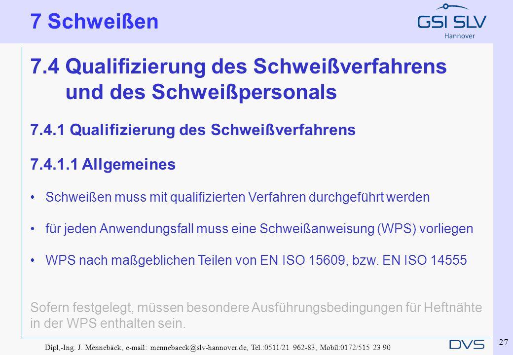 Dipl,-Ing. J. Mennebäck, e-mail: mennebaeck@slv-hannover.de, Tel.:0511/21 962-83, Mobil:0172/515 23 90 27 7.4 Qualifizierung des Schweißverfahrens und
