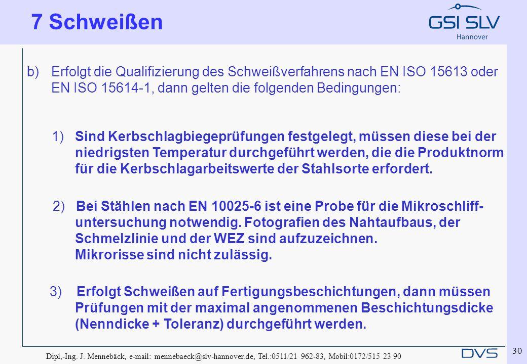 Dipl,-Ing. J. Mennebäck, e-mail: mennebaeck@slv-hannover.de, Tel.:0511/21 962-83, Mobil:0172/515 23 90 30 b)Erfolgt die Qualifizierung des Schweißverf
