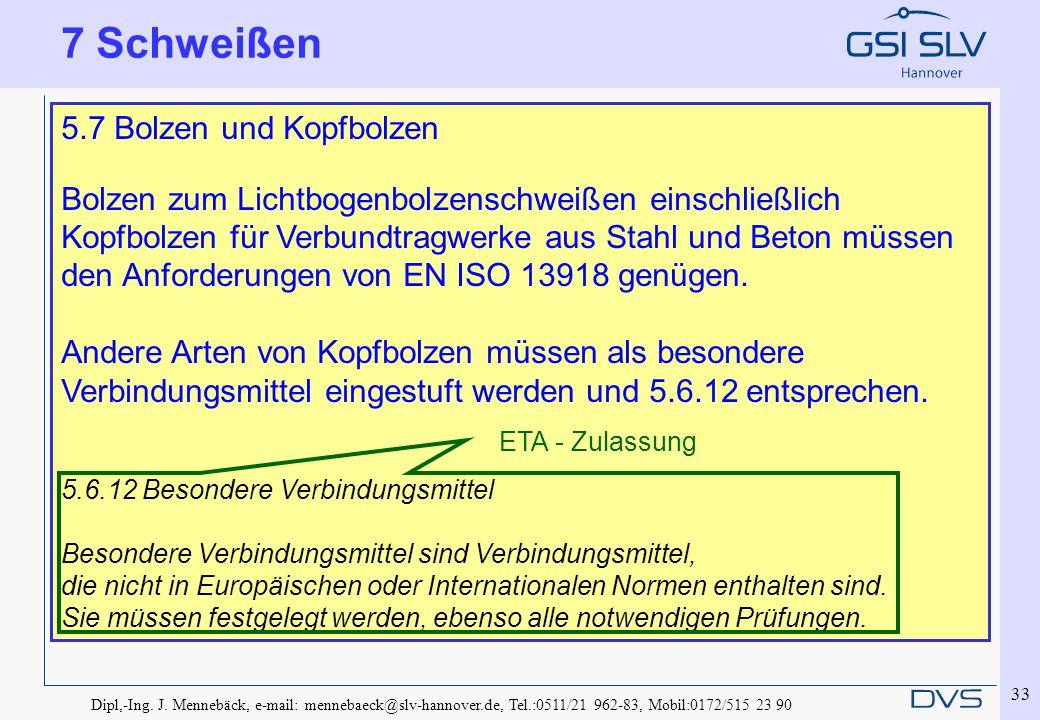 Dipl,-Ing. J. Mennebäck, e-mail: mennebaeck@slv-hannover.de, Tel.:0511/21 962-83, Mobil:0172/515 23 90 33 7 Schweißen 5.7 Bolzen und Kopfbolzen Bolzen