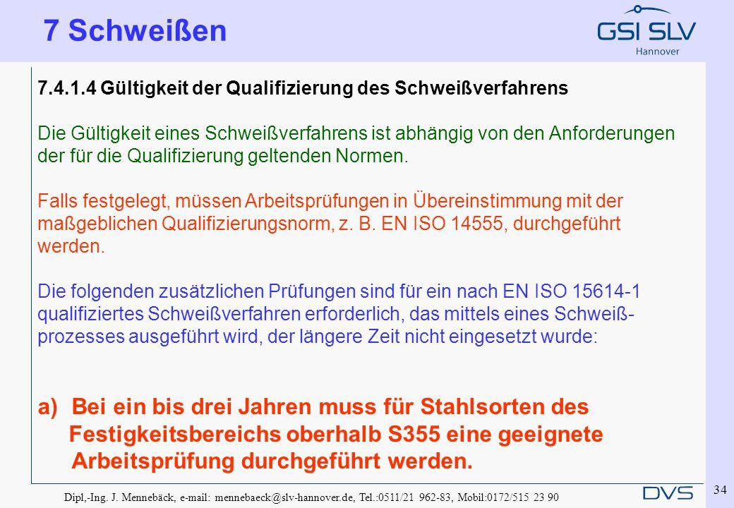 Dipl,-Ing. J. Mennebäck, e-mail: mennebaeck@slv-hannover.de, Tel.:0511/21 962-83, Mobil:0172/515 23 90 34 7.4.1.4 Gültigkeit der Qualifizierung des Sc