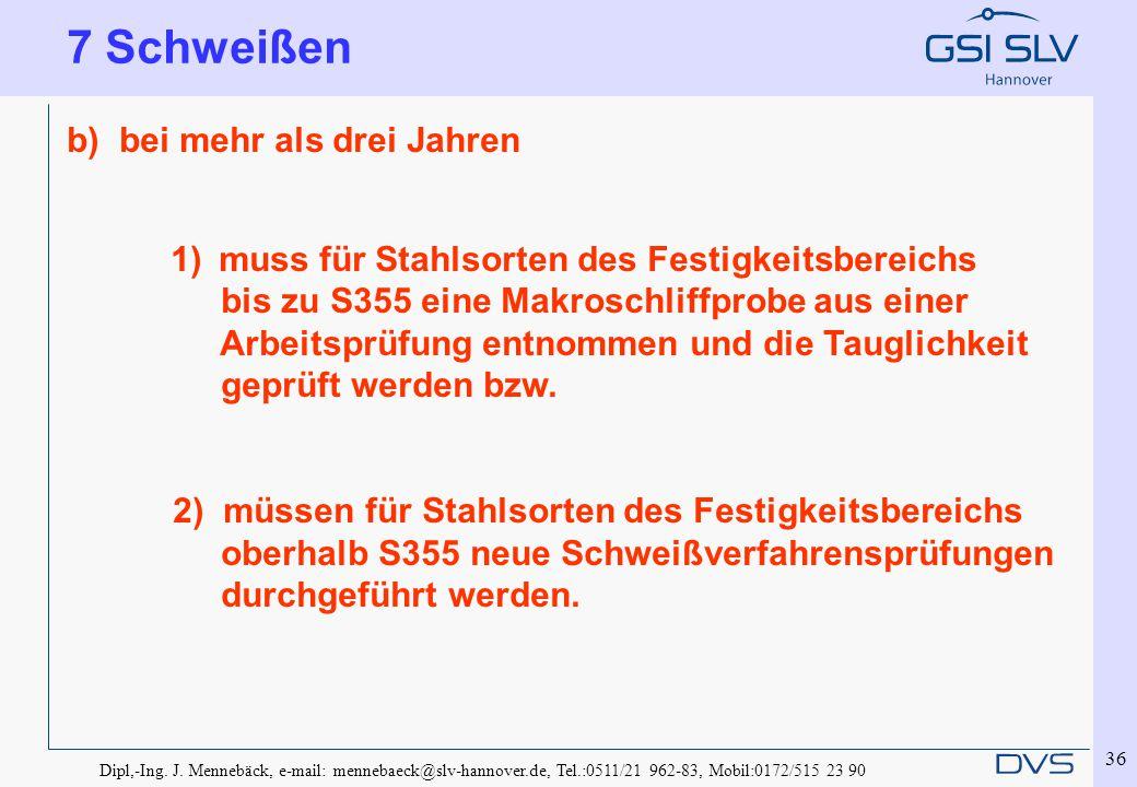 Dipl,-Ing. J. Mennebäck, e-mail: mennebaeck@slv-hannover.de, Tel.:0511/21 962-83, Mobil:0172/515 23 90 36 b)bei mehr als drei Jahren 1) muss für Stahl