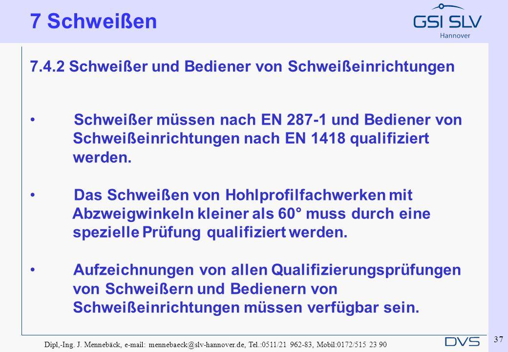 Dipl,-Ing. J. Mennebäck, e-mail: mennebaeck@slv-hannover.de, Tel.:0511/21 962-83, Mobil:0172/515 23 90 37 7.4.2 Schweißer und Bediener von Schweißeinr