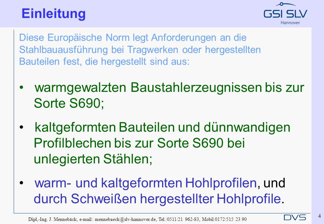 Dipl,-Ing. J. Mennebäck, e-mail: mennebaeck@slv-hannover.de, Tel.:0511/21 962-83, Mobil:0172/515 23 90 4 Diese Europäische Norm legt Anforderungen an
