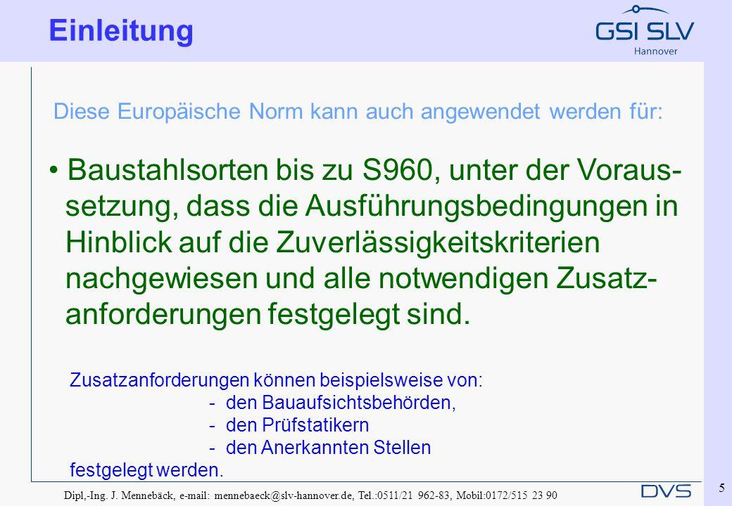 Dipl,-Ing. J. Mennebäck, e-mail: mennebaeck@slv-hannover.de, Tel.:0511/21 962-83, Mobil:0172/515 23 90 5 Einleitung Diese Europäische Norm kann auch a