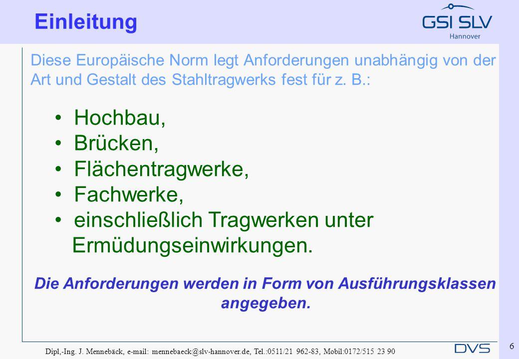 Dipl,-Ing. J. Mennebäck, e-mail: mennebaeck@slv-hannover.de, Tel.:0511/21 962-83, Mobil:0172/515 23 90 6 Diese Europäische Norm legt Anforderungen una