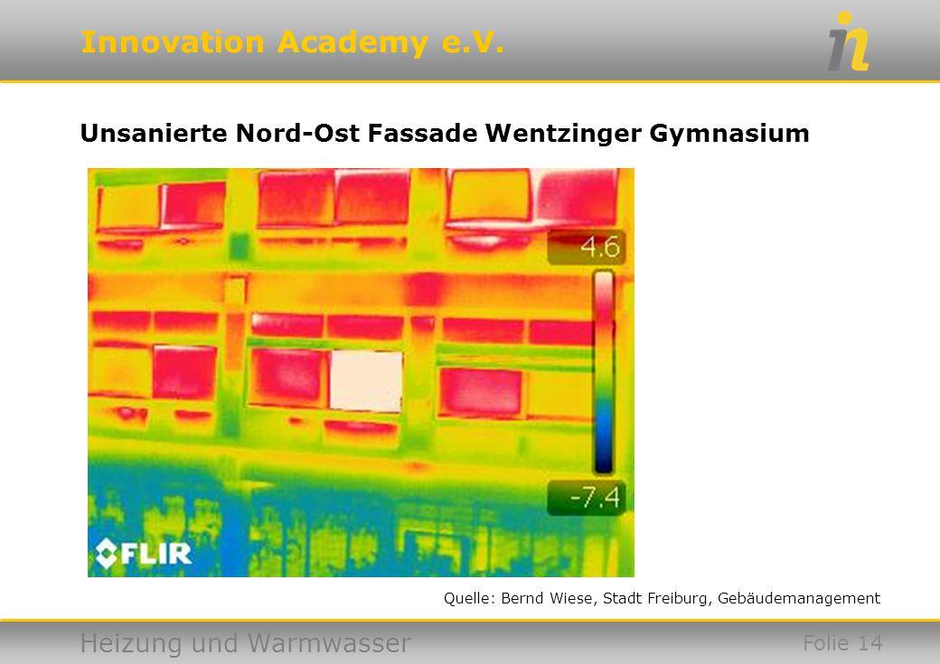 Innovation Academy e.V. Heizung und Warmwasser Unsanierte Nord-Ost Fassade Wentzinger Gymnasium Folie 14 Quelle: Bernd Wiese, Stadt Freiburg, Gebäudem