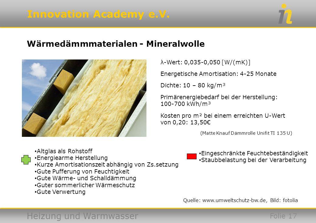 Innovation Academy e.V. Heizung und Warmwasser Quelle: www.umweltschutz-bw.de, Bild: fotolia Wärmedämmmaterialen - Mineralwolle Folie 17 Altglas als R
