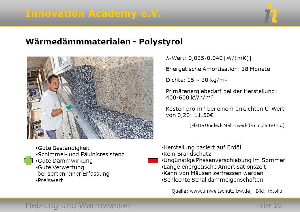 Innovation Academy e.V. Heizung und Warmwasser Wärmedämmmaterialen - Polystyrol Folie 18 Quelle: www.umweltschutz-bw.de, Bild: fotolia Gute Beständigk
