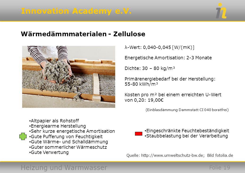 Innovation Academy e.V. Heizung und Warmwasser Altpapier als Rohstoff Energiearme Herstellung Sehr kurze energetische Amortisation Gute Pufferung von
