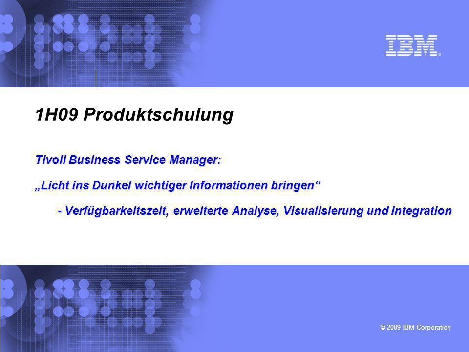 """© 2009 IBM Corporation 1H09 Produktschulung Tivoli Business Service Manager: """"Licht ins Dunkel wichtiger Informationen bringen"""" - Verfügbarkeitszeit,"""