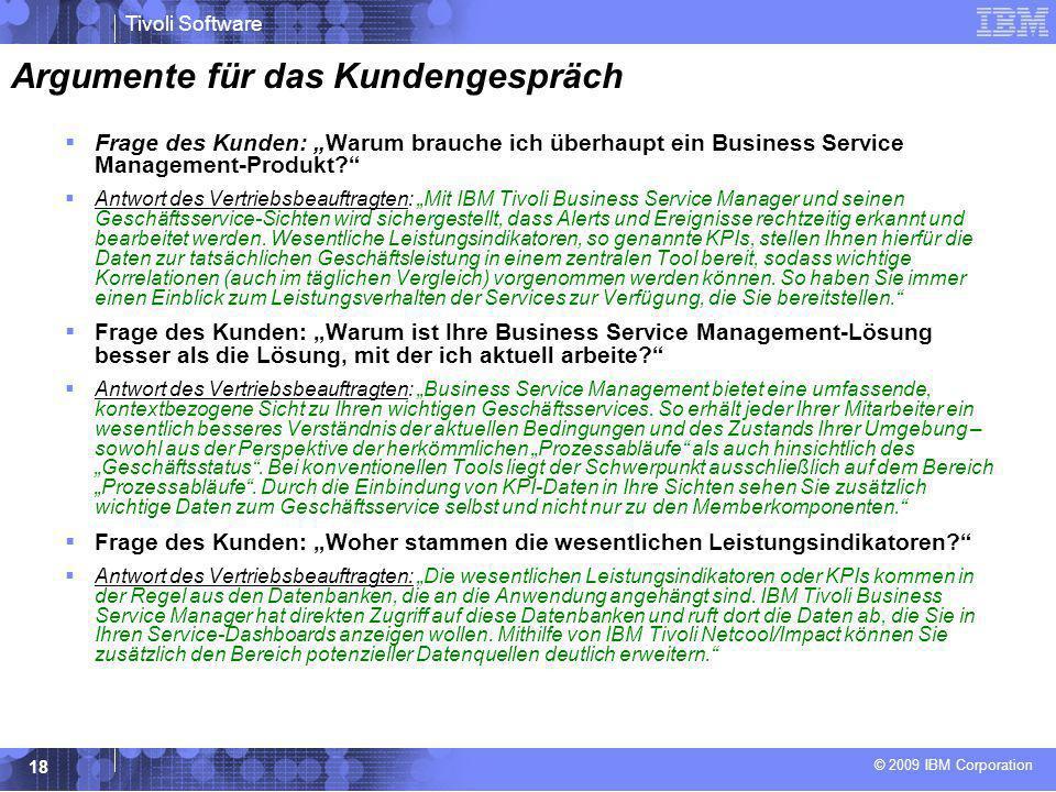 """© 2009 IBM Corporation Tivoli Software 18 Argumente für das Kundengespräch  Frage des Kunden: """"Warum brauche ich überhaupt ein Business Service Manag"""