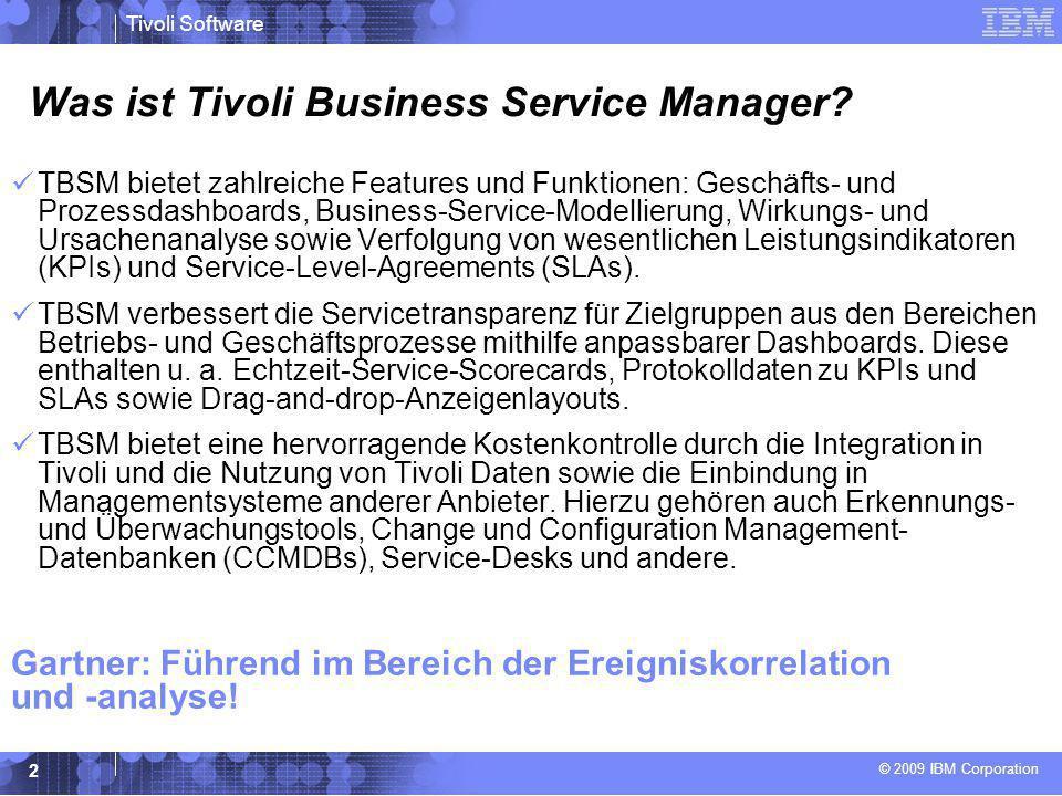 © 2009 IBM Corporation Tivoli Software 2 Was ist Tivoli Business Service Manager? TBSM bietet zahlreiche Features und Funktionen: Geschäfts- und Proze