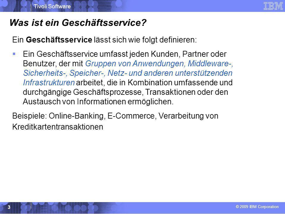 © 2009 IBM Corporation Tivoli Software 3 Was ist ein Geschäftsservice? Ein Geschäftsservice lässt sich wie folgt definieren:  Ein Geschäftsservice um