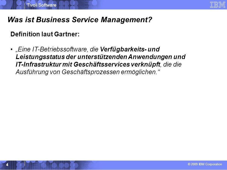 © 2009 IBM Corporation Tivoli Software 5 Was sind die Vorteile von Business Service Management.