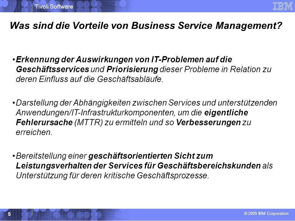 © 2009 IBM Corporation Tivoli Software 5 Was sind die Vorteile von Business Service Management? Erkennung der Auswirkungen von IT-Problemen auf die Ge