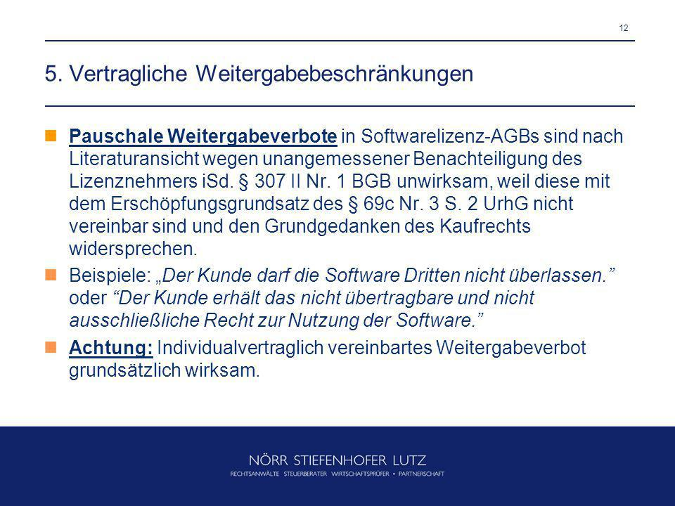 12 5. Vertragliche Weitergabebeschränkungen Pauschale Weitergabeverbote in Softwarelizenz-AGBs sind nach Literaturansicht wegen unangemessener Benacht