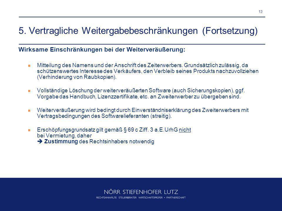 13 5. Vertragliche Weitergabebeschränkungen (Fortsetzung) Wirksame Einschränkungen bei der Weiterveräußerung: Mitteilung des Namens und der Anschrift