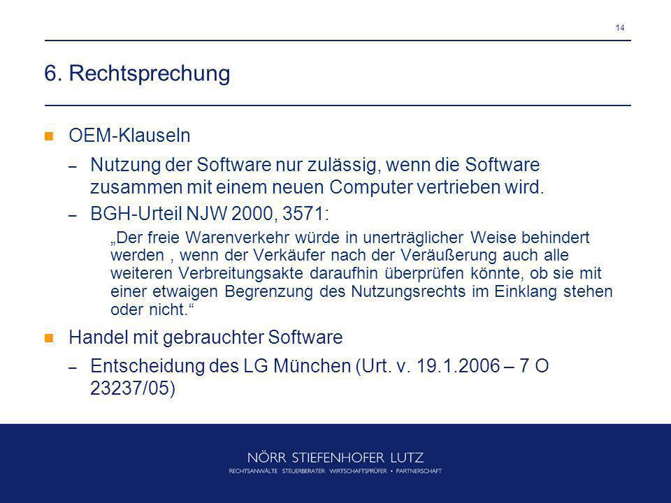 14 6. Rechtsprechung OEM-Klauseln – Nutzung der Software nur zulässig, wenn die Software zusammen mit einem neuen Computer vertrieben wird. – BGH-Urte