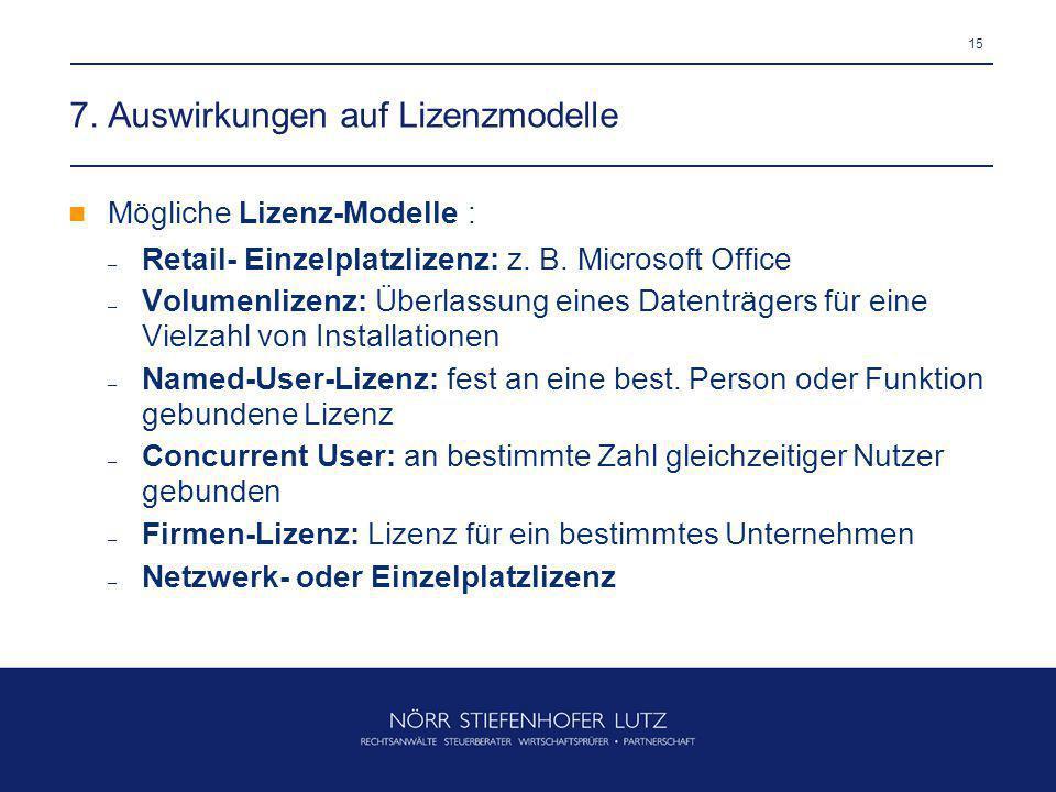 15 7. Auswirkungen auf Lizenzmodelle Mögliche Lizenz-Modelle : – Retail- Einzelplatzlizenz: z. B. Microsoft Office – Volumenlizenz: Überlassung eines