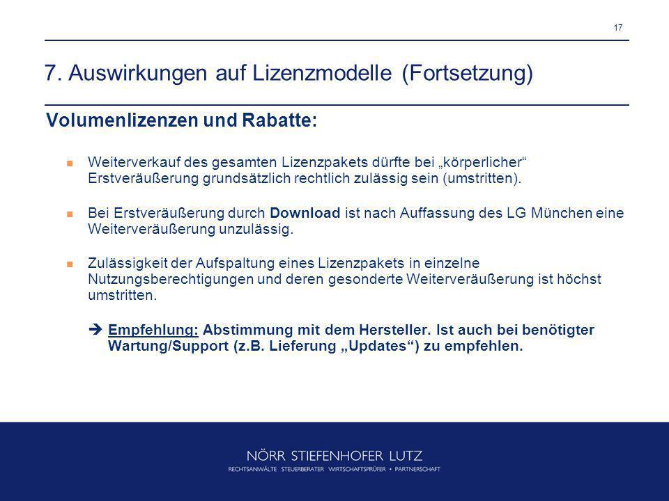 """17 7. Auswirkungen auf Lizenzmodelle (Fortsetzung) Volumenlizenzen und Rabatte: Weiterverkauf des gesamten Lizenzpakets dürfte bei """"körperlicher"""" Erst"""