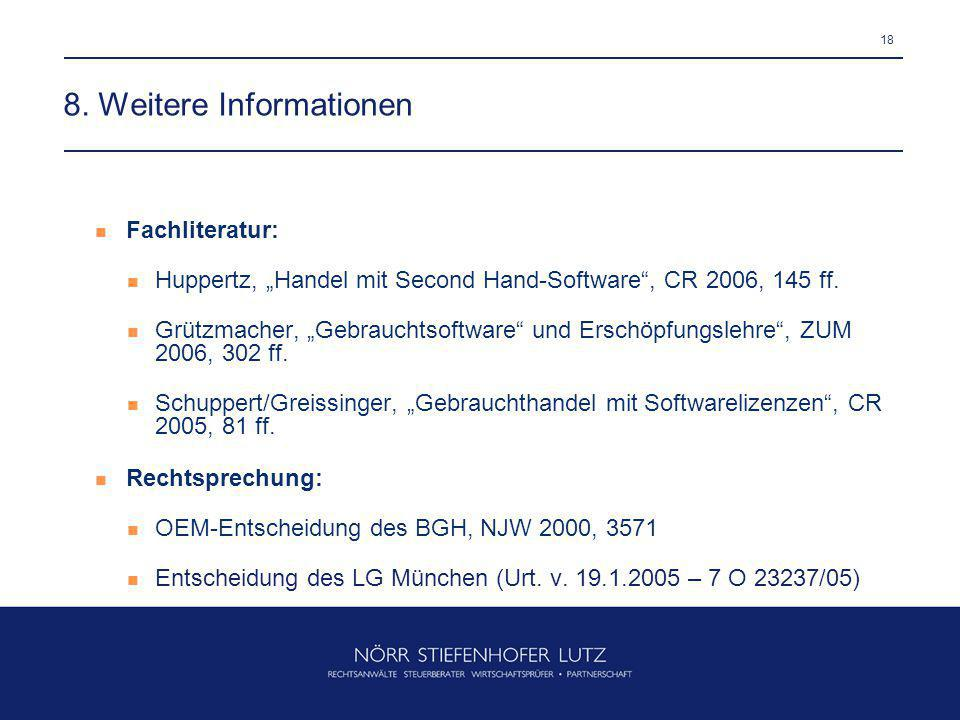 """18 8. Weitere Informationen Fachliteratur: Huppertz, """"Handel mit Second Hand-Software"""", CR 2006, 145 ff. Grützmacher, """"Gebrauchtsoftware"""" und Erschöpf"""