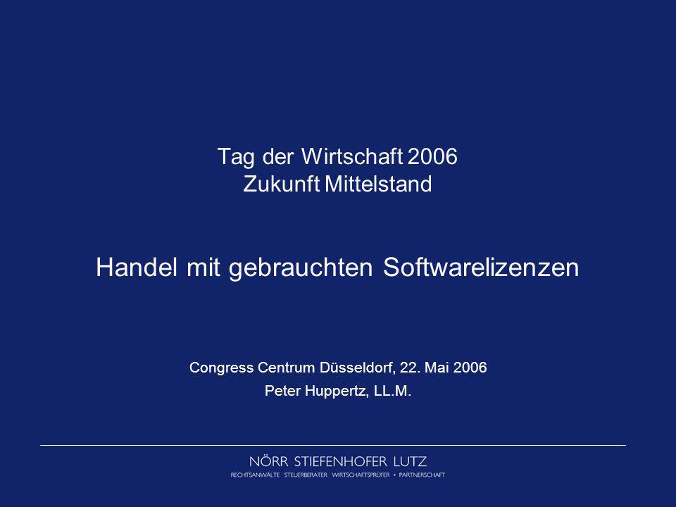 Tag der Wirtschaft 2006 Zukunft Mittelstand Handel mit gebrauchten Softwarelizenzen Congress Centrum Düsseldorf, 22. Mai 2006 Peter Huppertz, LL.M.