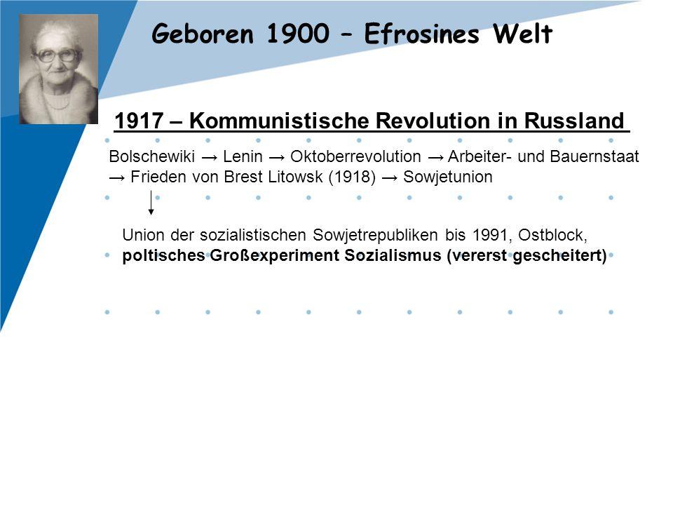 Geboren 1900 – Efrosines Welt 1917 – Kommunistische Revolution in Russland Bolschewiki → Lenin → Oktoberrevolution → Arbeiter- und Bauernstaat → Fried