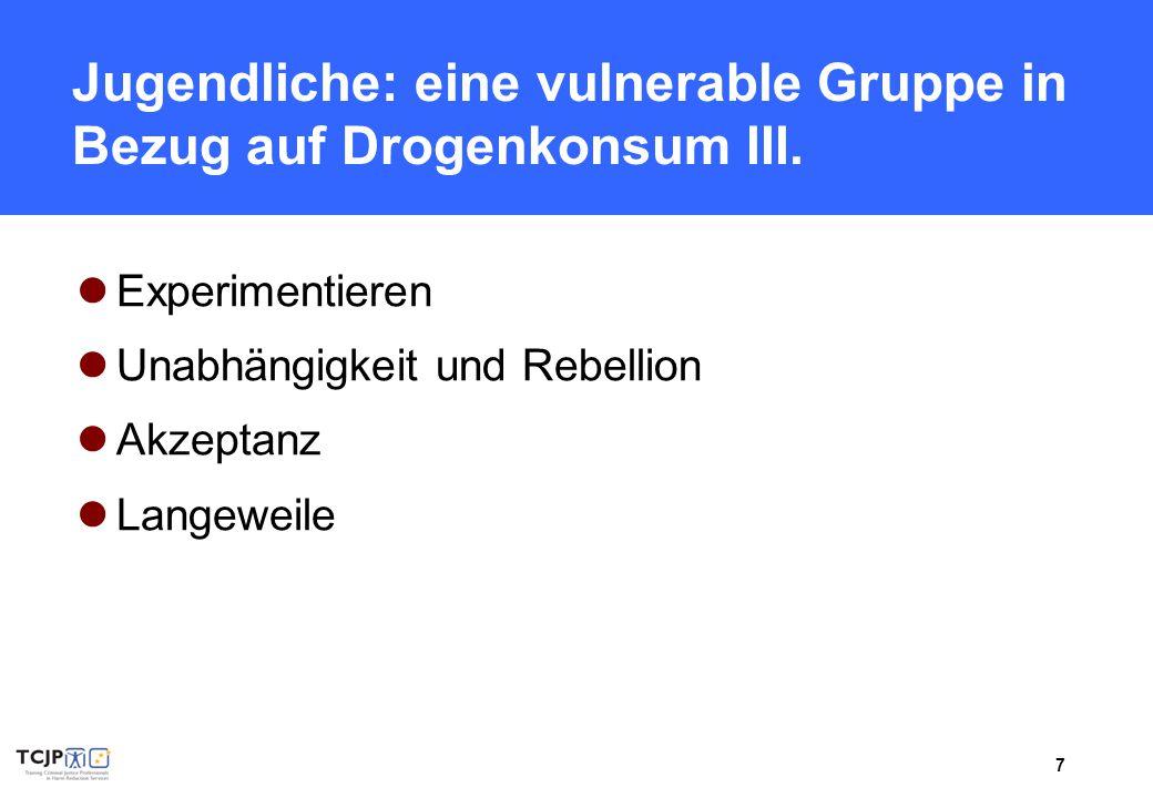 7 Jugendliche: eine vulnerable Gruppe in Bezug auf Drogenkonsum III. Experimentieren Unabhängigkeit und Rebellion Akzeptanz Langeweile