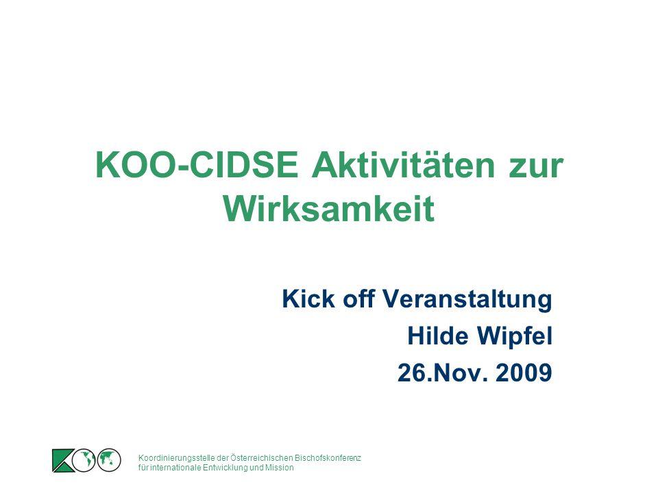 Koordinierungsstelle der Österreichischen Bischofskonferenz für internationale Entwicklung und Mission KOO-CIDSE Aktivitäten zur Wirksamkeit Kick off