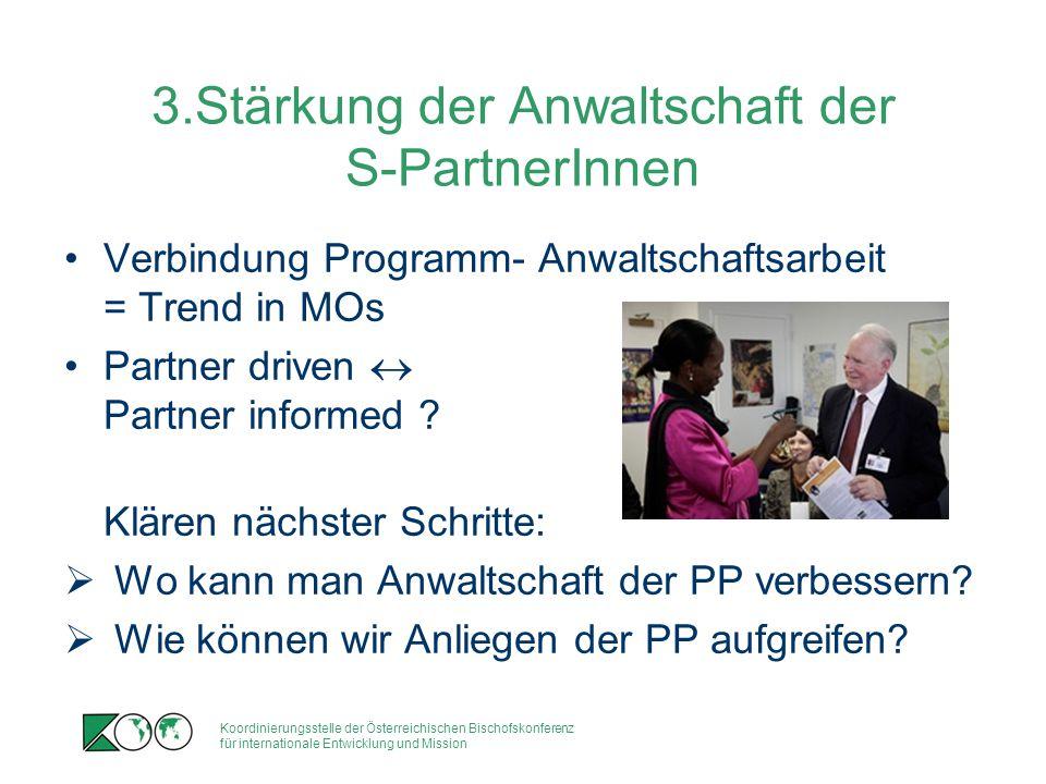 Koordinierungsstelle der Österreichischen Bischofskonferenz für internationale Entwicklung und Mission 3.Stärkung der Anwaltschaft der S-PartnerInnen