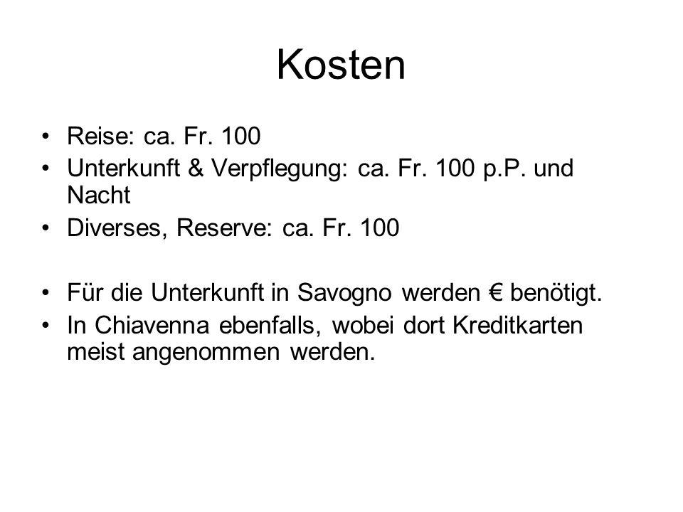 Kosten Reise: ca. Fr. 100 Unterkunft & Verpflegung: ca.
