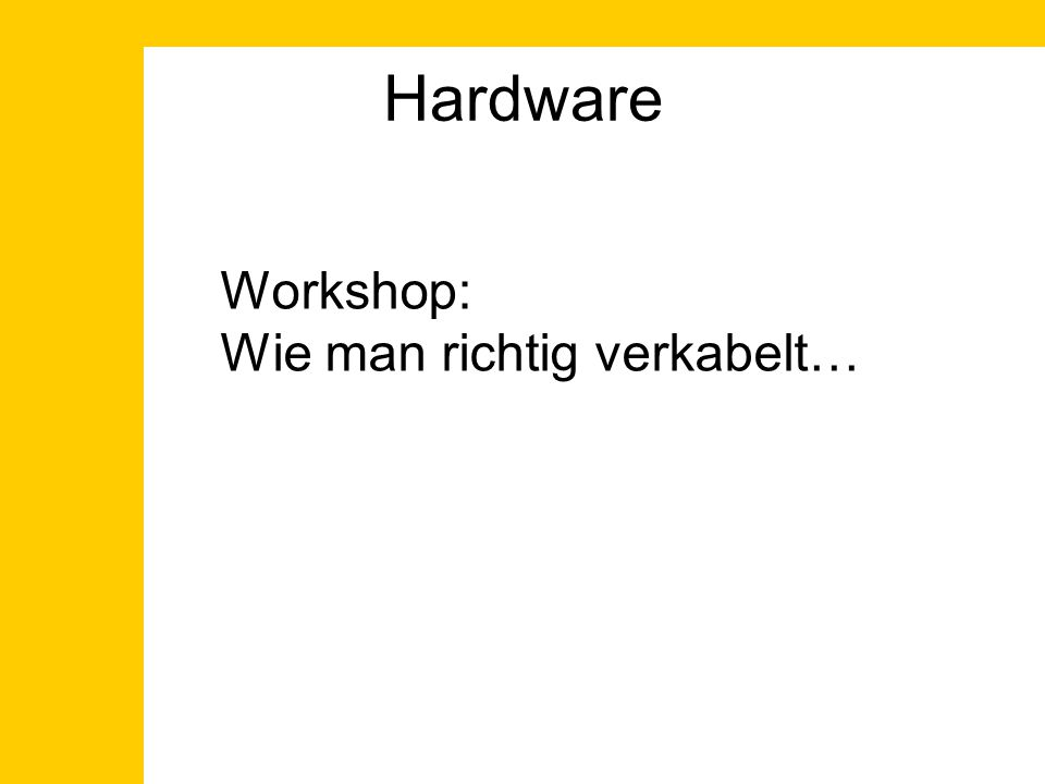 Hardware Workshop: Wie man richtig verkabelt…