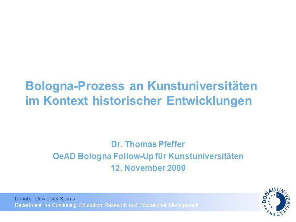 Danube University Krems Department for Continuing Education Research and Educational Management Bologna-Prozess an Kunstuniversitäten im Kontext historischer Entwicklungen Dr.