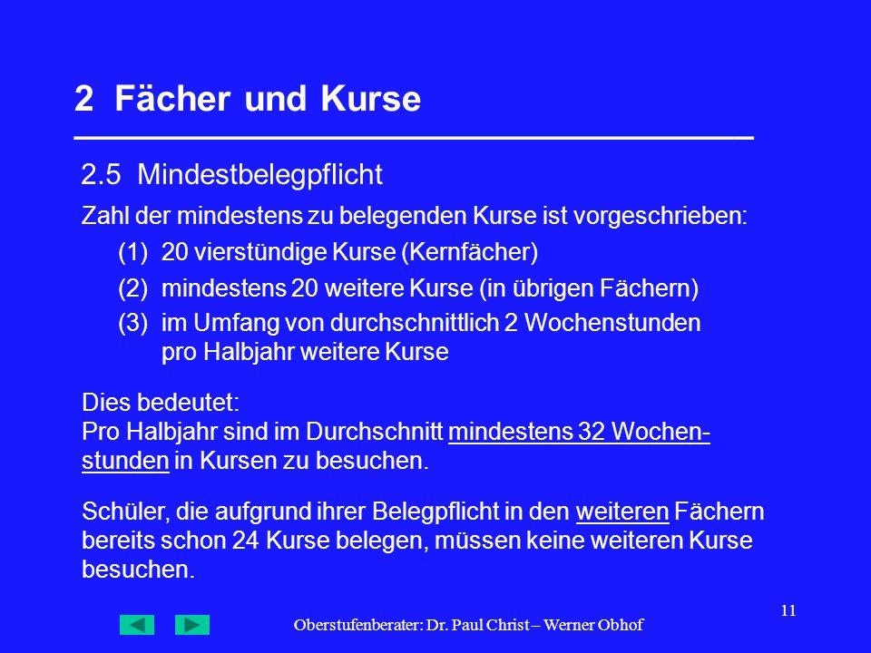 Oberstufenberater: Dr. Paul Christ – Werner Obhof 11 2 Fächer und Kurse __________________________________ 2.5 Mindestbelegpflicht Dies bedeutet: Pro