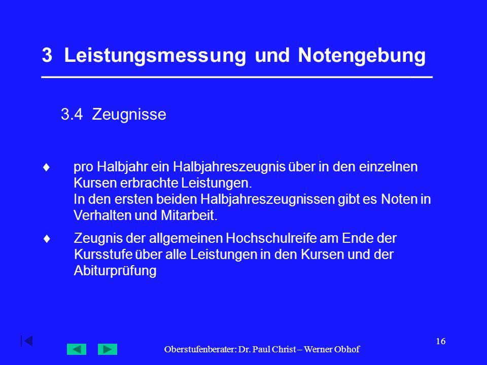 Oberstufenberater: Dr. Paul Christ – Werner Obhof 16 3 Leistungsmessung und Notengebung ___________________________________ 3.4 Zeugnisse  pro Halbja