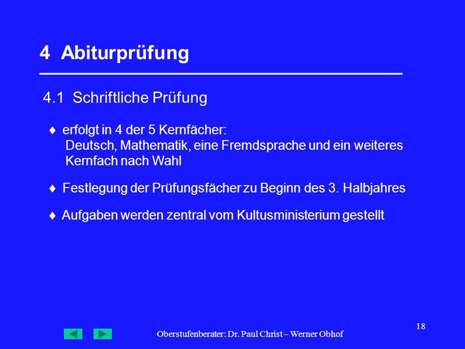 Oberstufenberater: Dr. Paul Christ – Werner Obhof 18 4 Abiturprüfung __________________________________  4.1 Schriftliche Prüfung  erfolgt in 4 der