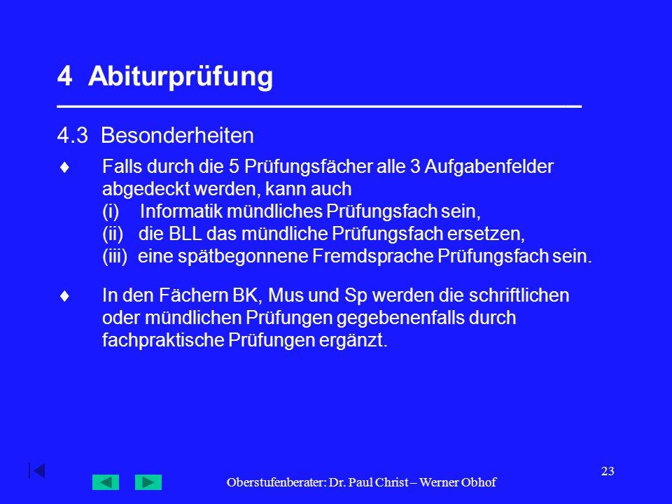 Oberstufenberater: Dr. Paul Christ – Werner Obhof 23 4 Abiturprüfung __________________________________ 4.3 Besonderheiten  In den Fächern BK, Mus un